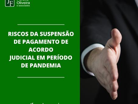 RISCOS DA SUSPENSÃO DE PAGAMENTO DE ACORDO JUDICIAL EM PERÍODO DE PANDEMIA