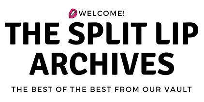 The Split Lip Archives