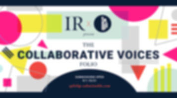 IR + SL present the Collaborative Voices Folio: submissions open Sept 1 through Oct 31 at splitlip.submittable.com