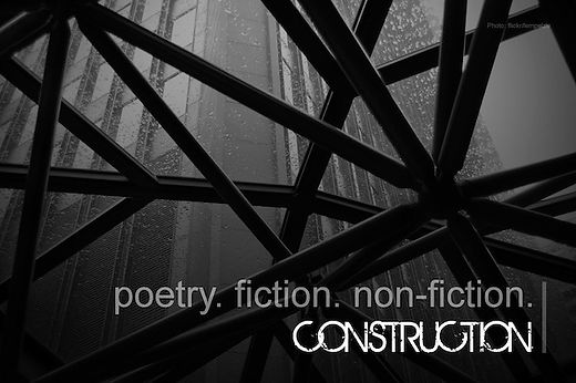 Construction Magazine: Poetry, Fiction, Nonfiction, Submissiions