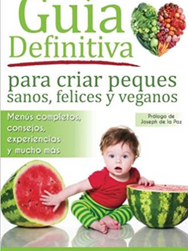 Guia Definitiva para criar peques sanos, felices y veganos