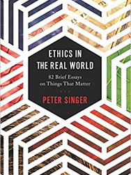 Ethics in the Real World: 82 Brief Essays on Things That Matter