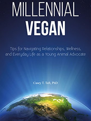 Millennial Vegan: Tips for Navigating Relationships, Wellness, and Everyday Life as a Young Animal Advocate