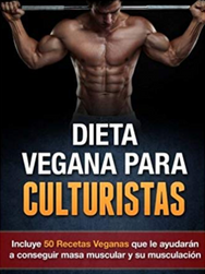 Dieta Vegana Para Culturistas