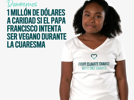 Campaña mundial pide al Papa Francisco cambie su alimentación en cuaresma para salvar al planeta