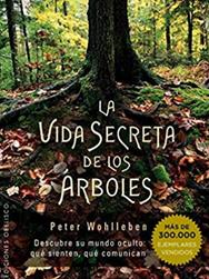 La vida secreta de los árboles: Descubre su mundo oculto: Qué sienten, qué comunican