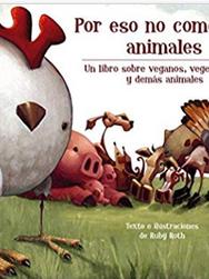 Por eso no comemos animales: Un libro sobre veganos, vegetarianos y demás animales