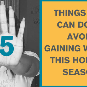 Avoid Gaining Weight-5 Things You Can Do This Holiday Season
