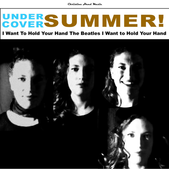 Undercover Summer: I Want To Hold Your Hand