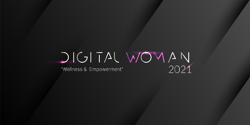 """Digital Woman 2021 """"Wellness & Empowerment"""""""