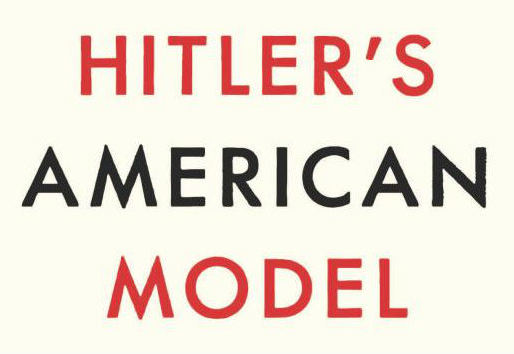 Hitler's American Model : A Book Review