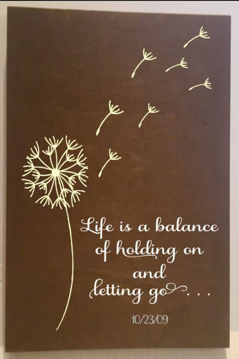 Life is a balance of holding on