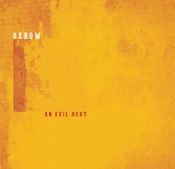 Oxbow - An Evil Heat