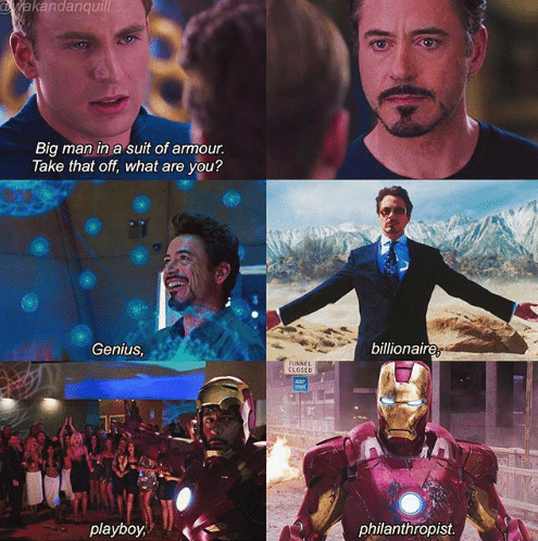 Steve Rogers: Big man in a suit of armor. Take that off, what are you? Tony Stark: Genius billionaire playboy philanthropist.
