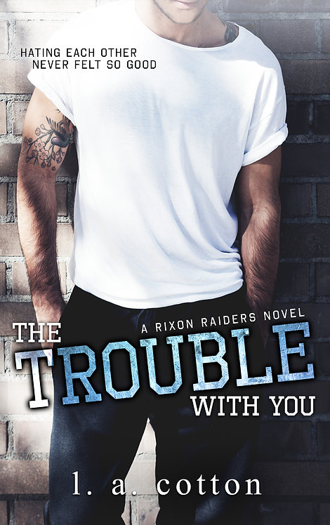 Rixon Raiders: The Trouble With You Paperback