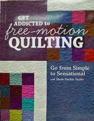 Get Addicted To Freemotion Quilting - out of stock