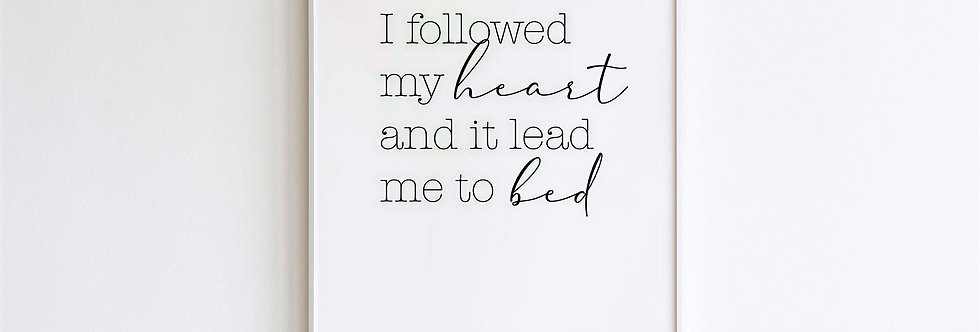 I Followed My Heart Print