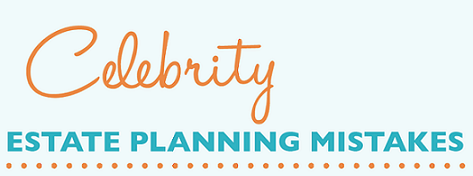 Free Report Celebrity Estate Planning Mistakes