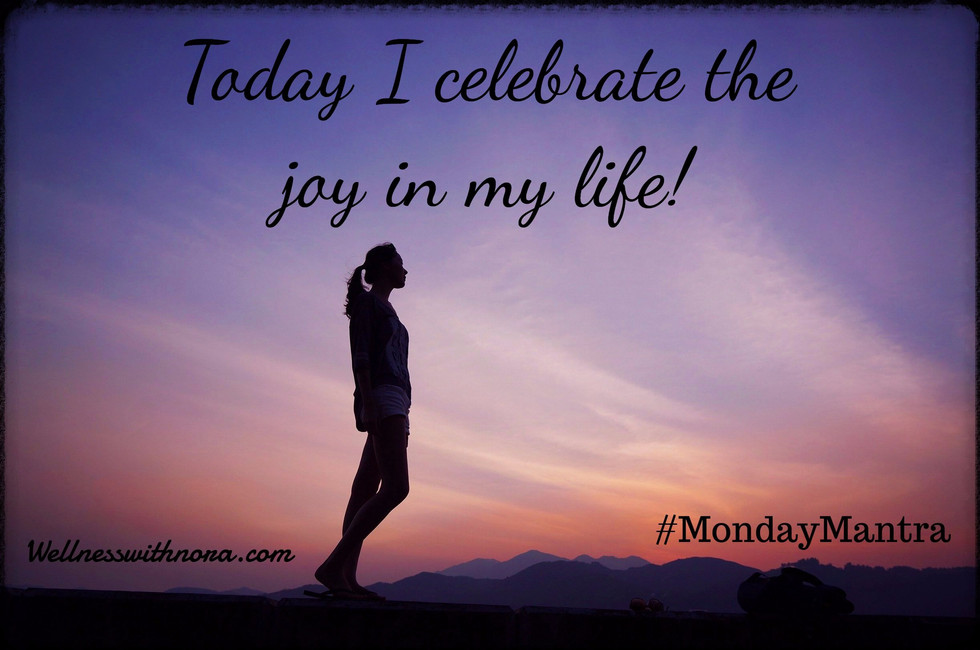Monday Mantra: Today I Celebrate the Joy in My Life!
