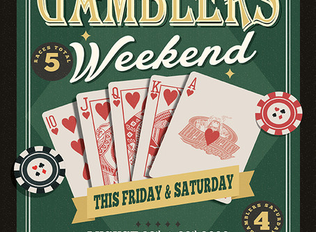 Gamblers Gamblers Gamblers This Weekend!