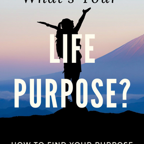 What's Your Life Purpose? How To Find Your Purpose & Live a Fulfilling Life!