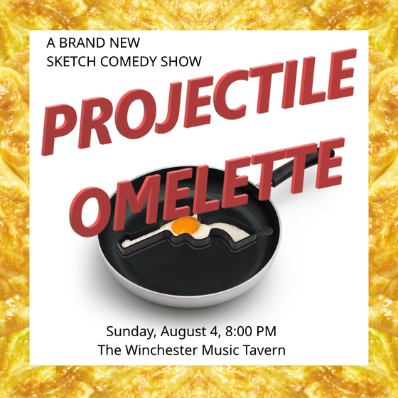 Tomorrow night - Projectile Omelette Sketch Comedy Show
