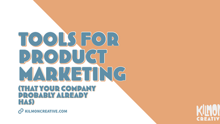 Tools for Product Marketing (that your company probably already has)
