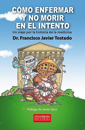 COMO ENFERMAR Y NO MORIR EN EL INTENTO  - Francisco Javier Tostado