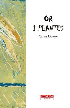OR I PLANTES - Carles Duarte i Montserrat