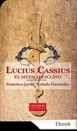 LUCIUS CASSIUS, EL MÉDICO ESCLAVO - Francisco Javier Tostado