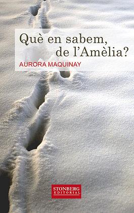 QUÈ EN SABEM, DE L'AMÈLIA? - Aurora Maquinay