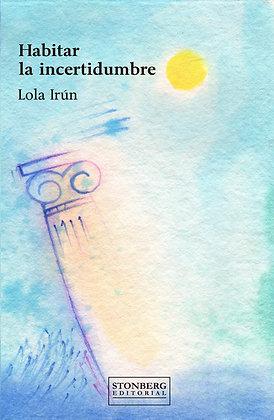 HABITAR LA INCERTIDUMBRE - Lola Irún