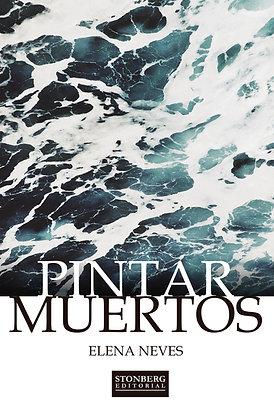 PINTAR MUERTOS - Elena Neves