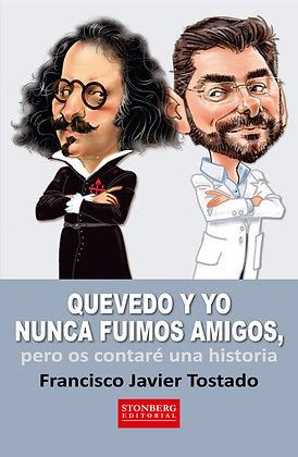 QUEVEDO Y YO NUNCA FUIMOS AMIGOS - Francisco Tostado