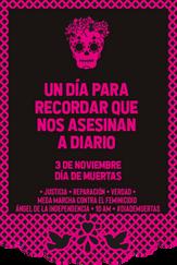 Justicia, reparación y verdad. Mega marcha contra el feminicidio. Ángel de la Independencia, 10 a.m. #DíaDeMuertas