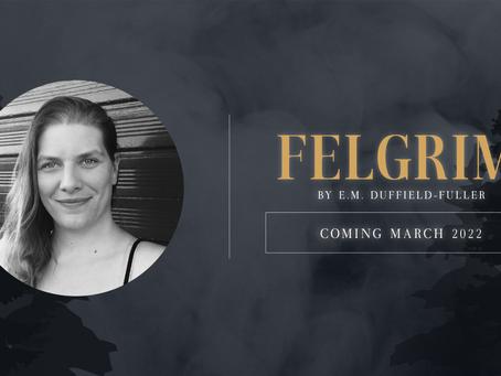 Acquisition Announcement: FELGRIM by E. M. Duffield-Fuller