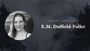 Author Spotlight: E. M. Duffield-Fuller