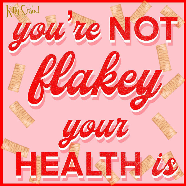 You're not Flakey your health is