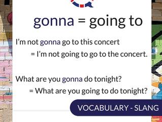 Gonna - Wanna - Gotta - Dunno - Fav - Fab - Kinda | Slang in the English Language