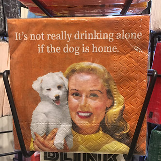 """""""It's not really drinking alone if the dog is home."""""""