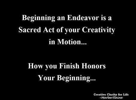 Finishing what you started honors your Beginning