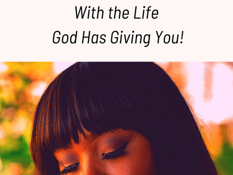 5 ways of being CONTENT: With The Life God Has Given You!