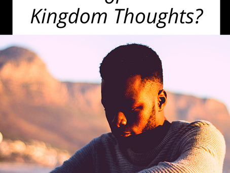 You Choose: Worldly Thoughts or Kingdom Thoughts?