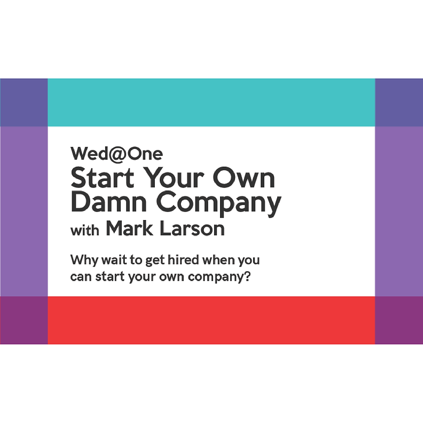 Wed@One | Start Your Own Damn Company with Mark Larson
