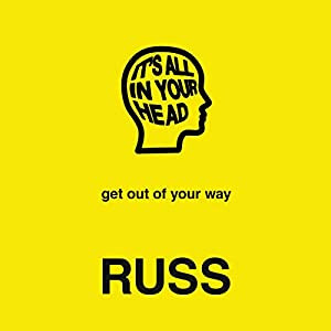 Book Notes : It's All in Your Head by Russ