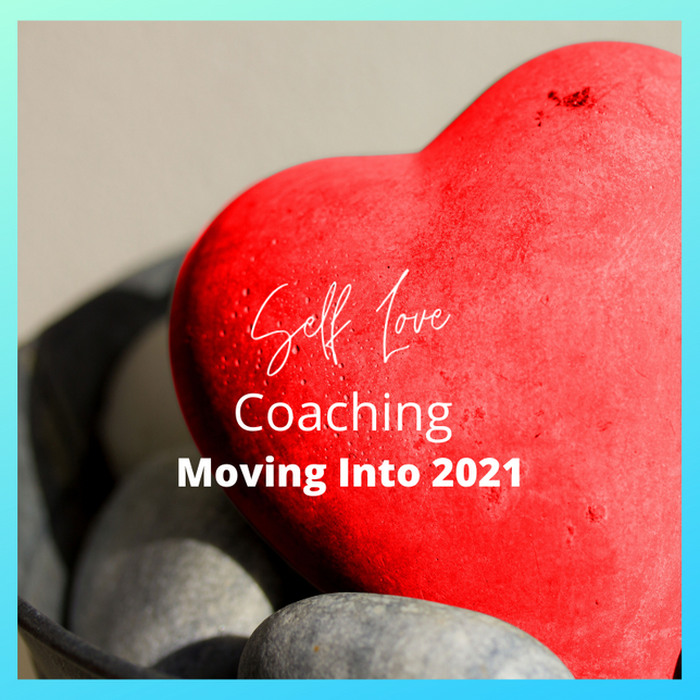 Self Love Coaching Moving Into 2021