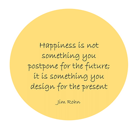 Happiness is not omething you postpone for the future