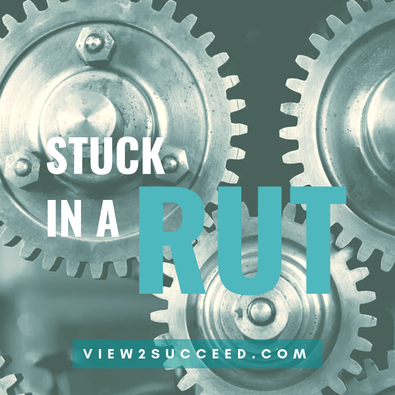 Stuck in a rut - View2succeed