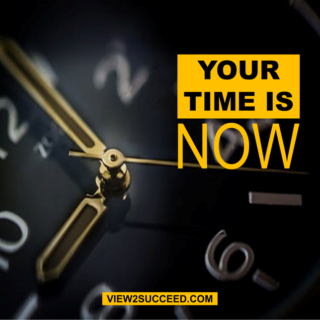 Your Time Is Now..!