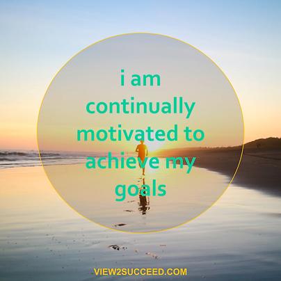 I am continually motivated